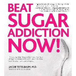 Beat Sugar Addiction Now!By Jacob Teitelbaum M.D.